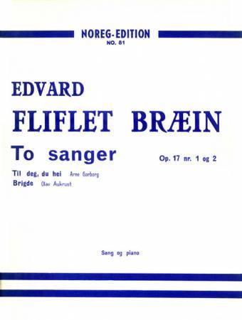 EDVARD FLIFLET BRÆIN: To sanger op 17 nr. 1 og 2