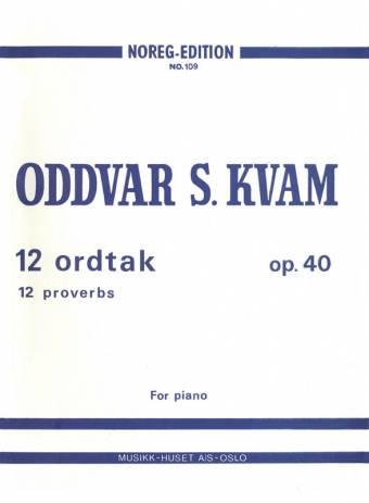 ODDVAR S. KVAM: 12 Ordtak op. 40