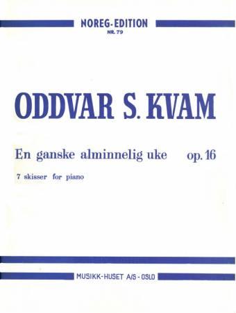 ODDVAR S. KVAM: EN GANSKE ALMINNELIG UKE op. 16