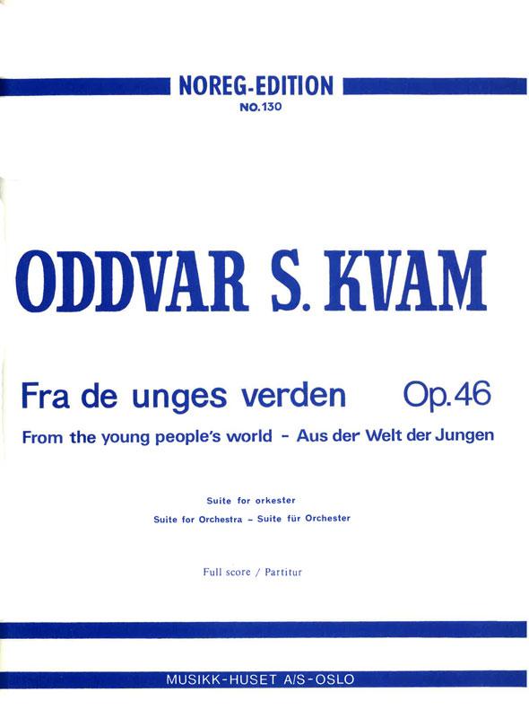 ODDVAR S. KVAM: Fra de unges verden op. 46 (orkester)
