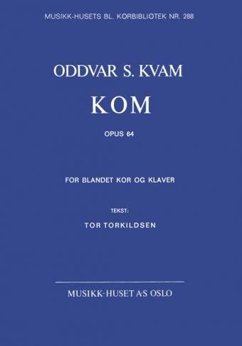 ODDVAR S. KVAM/TOR TORKILDSEN: Kom, op. 64
