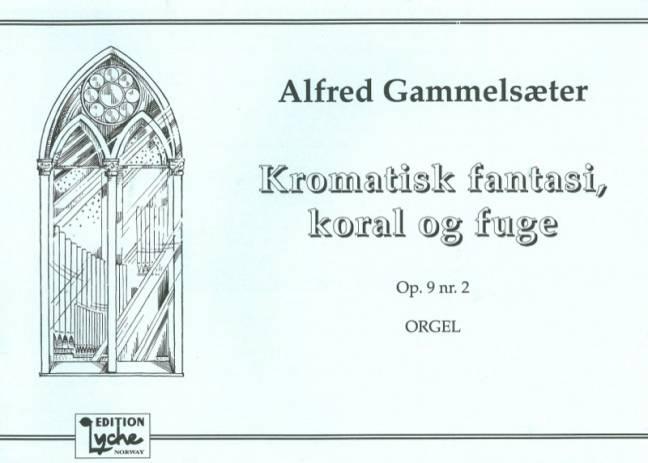 ALFRED GAMMELSÆTER: Kromatisk fantasi, koral og fuge Op.9 No.2