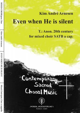 KIM ANDRÉ ARNESEN: Even when He is silent (SATB)