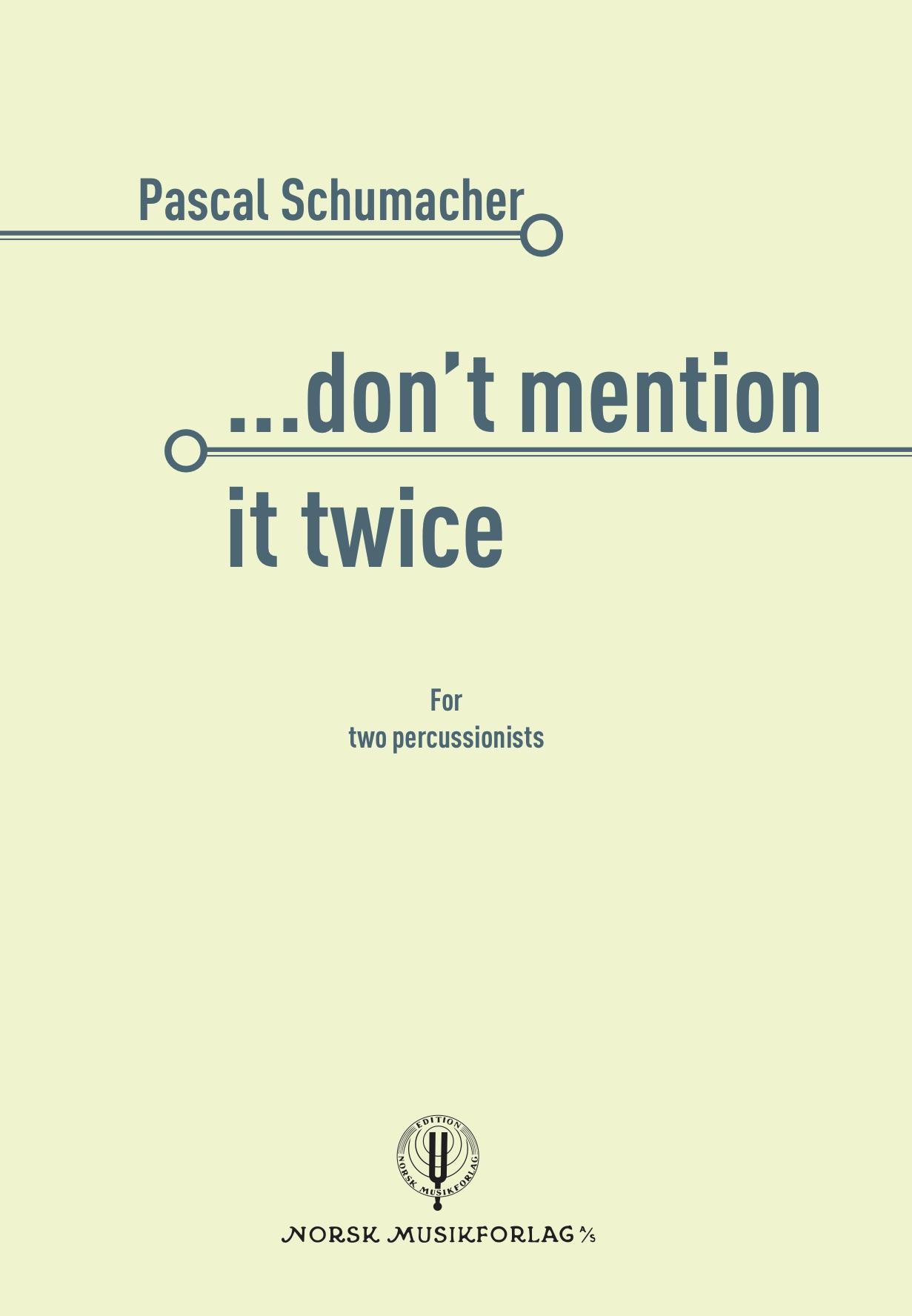 PASCAL SCHUMACHER: ...don't mention it twice