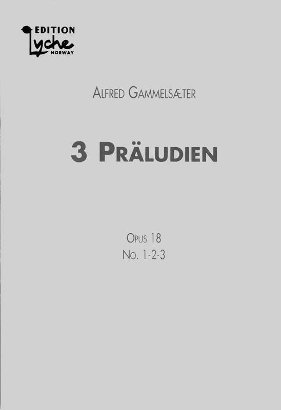 ALFRED GAMMELSÆTER: 3 Präludien Op. 18