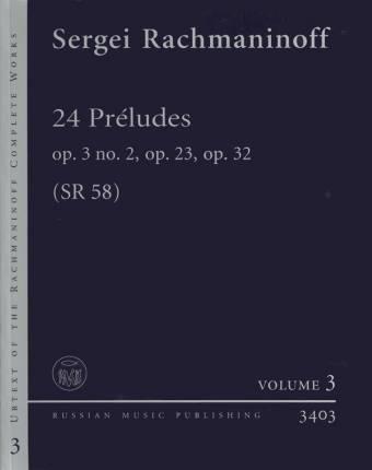SERGEI RACHMANINOFF: 24 Préludes, Op.3 no.2, Op.23, Op.32