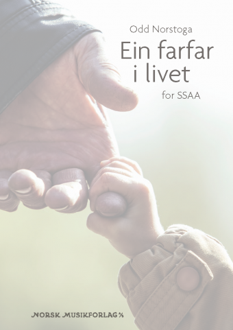 ODD NORDSTOGA: Ein farfar i livet (SSAA)