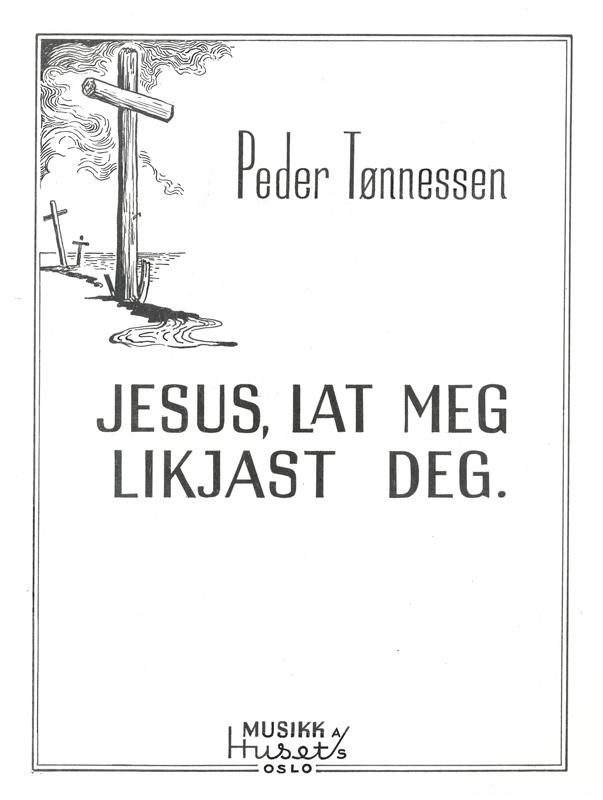 PEDER TØNNESSEN: Jesus, lat meg likjast deg