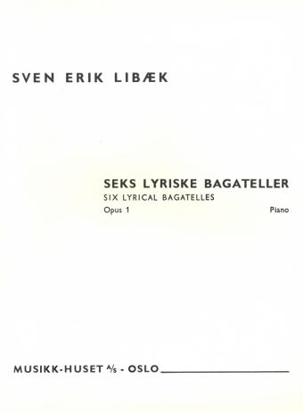 SVEN ERIK LIBÆK: Seks lyriske bagateller, Op. 1