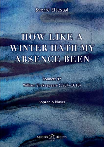 SVERRE EFTESTØL: How like a winter hath my absence been