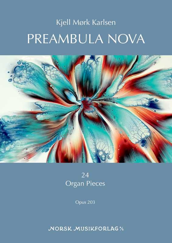 KJELL MØRK KARLSEN: Preambulum Nova, Opus 203 – 24 Organ Pieces
